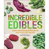 Incredible Edibles - Grow Something Different in Your Fruit and Veg Plot