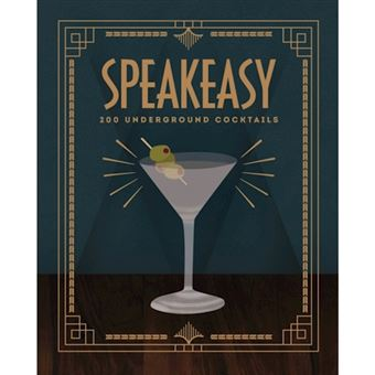 Speakeasy:200 underground cocktails