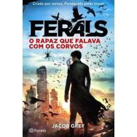 Ferals - Livro 1: O Rapaz que Falava com os Corvos