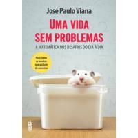 Uma Vida Sem Problemas - A Matemática nos Desafios do Dia a Dia