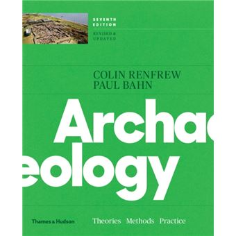 Archaeology: Theories, Methods and Practice