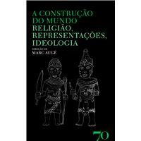 A Construção do Mundo - Religião, Representações, Idealogia