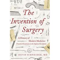 The Invention of Surgery - A History of Modern Medicine