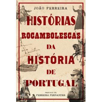 Histórias Rocambolescas da História de Portugal