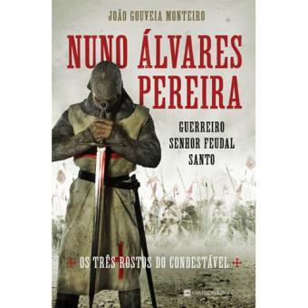 Nuno Álvares Pereira - Guerreiro, Senhor Feudal, Santo