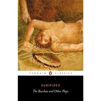 Bacchae and other plays, the/,