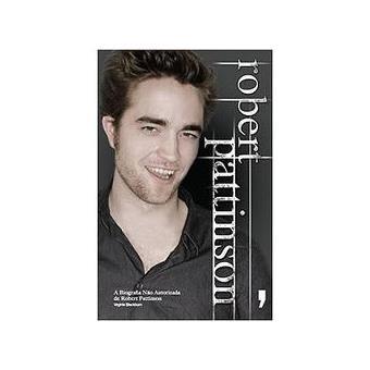 Robert Pattinson - A Biografia não Autorizada