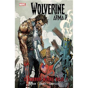 Wolverine Arma X - Livro 3: O Amanhã Morre Hoje
