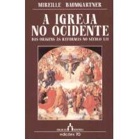 A Igreja no Ocidente - Das Origens às Reformas no Século XVI