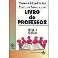Filosofia com Cranças e Jovens - Livro do Professor: Nível III 10-12 Anos