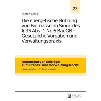 Die energetische Nutzung von Biomasse im Sinne des § 35 Abs. 1 Nr. 6 BauGB Gesetzliche Vorgaben und Verwaltungspraxis