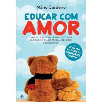 Educar Com Amor Mário Cordeiro Mário Cordeiro Mário Cordeiro