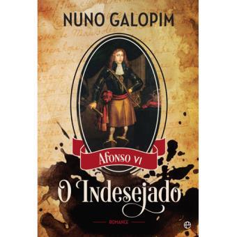 O Indesejado - Afonso VI