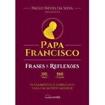 Papa Francisco Frases E Reflexões Paulo Neves Da Silva Compra