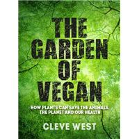 The Garden of Vegan - How Plants can Save the Animals, the Planet and Our Health