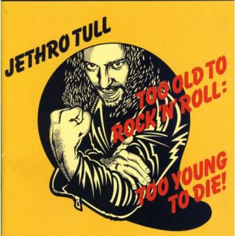 Too Old To Rock & Roll: Too Young To Die