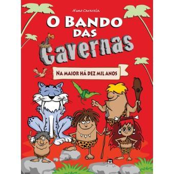 O Bando das Cavernas - Livro 1: Na Maior há Dez Mil Anos