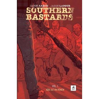 Southern Bastards - Livro 1: Aqui jaz um Homem
