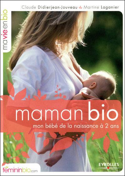 Maman bio : mon bebe de la naissance à 2 ans