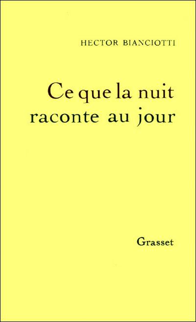 Ce que la nuit raconte au jour - broché - Hector Bianciotti - Achat Livre  ou ebook | fnac