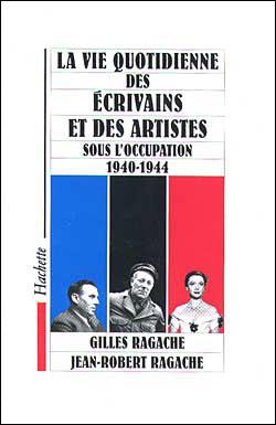 La vie quotidienne des écrivains et des artistes sous l'occupation 1940-1944