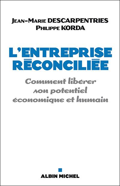 L'Entreprise réconciliée - Comment libérer son potentiel économique et humain
