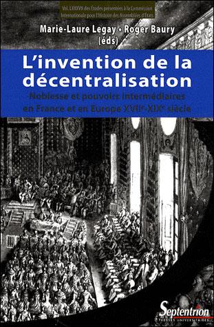 L'invention de la décentralisation noblesse et pouvoirs intermédiaires en France et en Europe, XVIIe-XIXe siècle