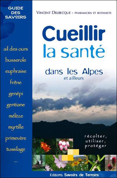Cueillir la santé dans les Alpes et ailleurs