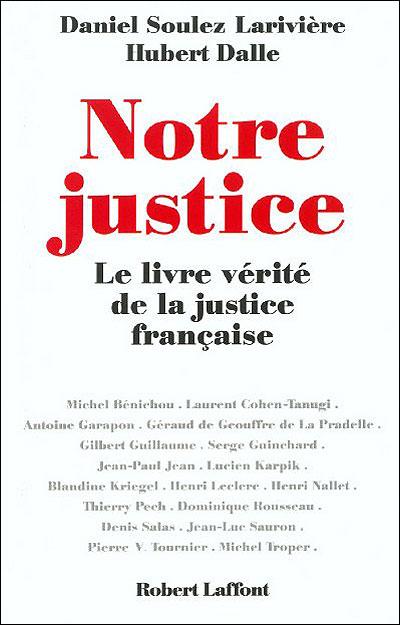Notre justice - Le livre vérité de la justice française