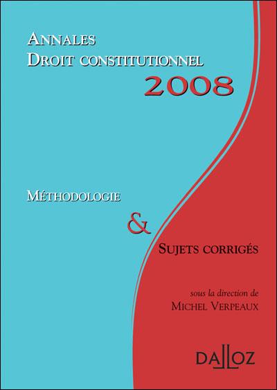 Annales Droit constitutionnel 2008. Méthodologie & Sujets corrigés