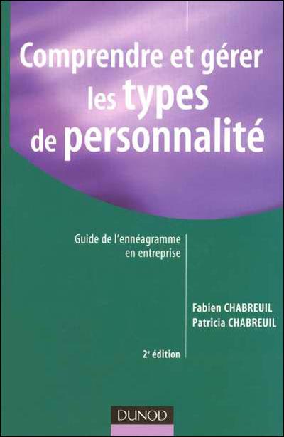 Comprendre et gérer les types de personnalité - 2ème édition - Guide de l'ennéagramme en entreprise