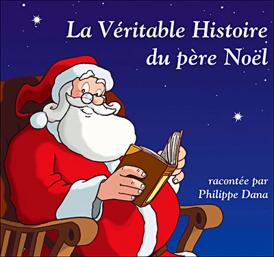 histoire du pere noel La véritable histoire du Père Noël : CD album en Philippe Dana  histoire du pere noel