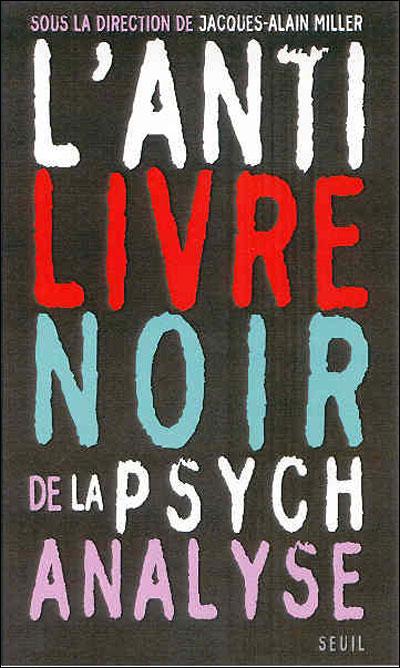 L Anti Livre Noir De La Psychanalyse Broché Jacques Alain Miller Achat Livre Fnac