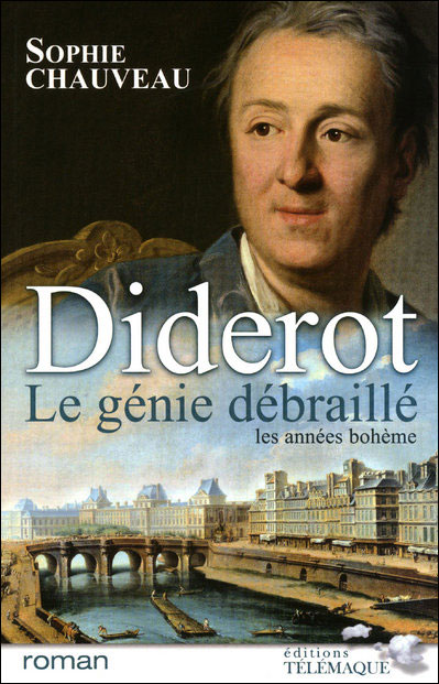 Diderot, le génie débraillé (1) : Les années bohème 1728-1749 : Suivi du Neveu de Rameau adaptation pour le thèâtre