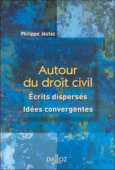Autour du droit civil. Écrits dispersés, idées convergentes - 1ère édition