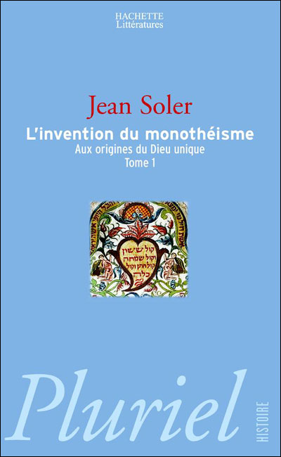 Aux origines du dieu unique - Tome 1 : L'invention du monothéisme