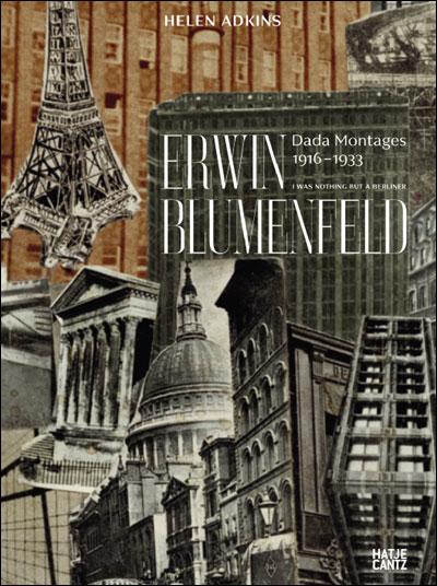 Erwin Blumenfeld : Dada Montages 1916-1933
