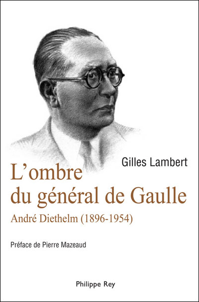 L'ombre du Général de Gaulle. André Diethelm 1896-1954