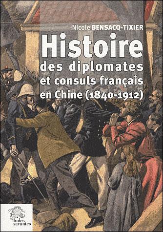 Histoires des diplomates et consuls francais en chine (1840-1912)
