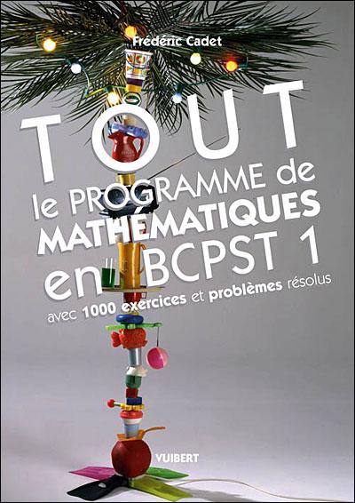Tout le programme de mathématiques BCPST, avec 1000 exercices