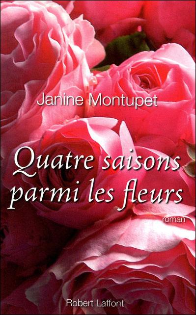 Quatre saisons parmi les fleurs - Robert Laffont