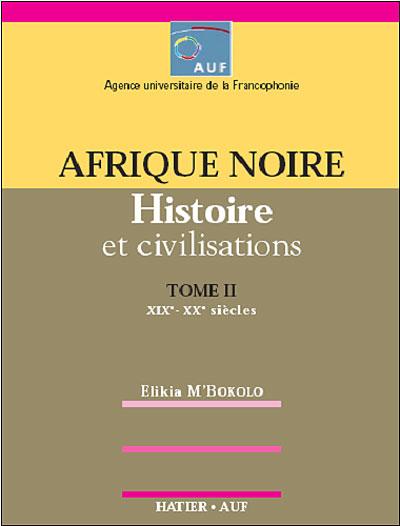 Afrique Noire Histoire et Civilisations XIXe XXe siècles (2è édition)