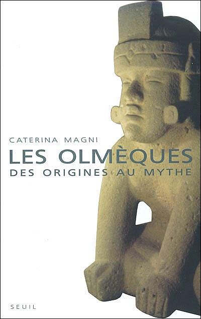 Les Olmèques. Des origines au mythe