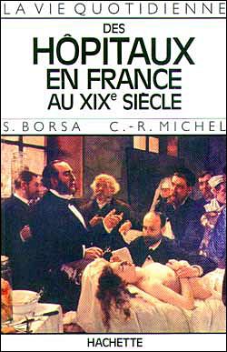 La Vie quotidienne des hôpitaux en France au XIXe siècle