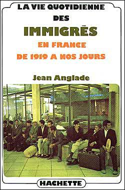 La vie quotidienne des immigrés en France de 1919 à nos jours