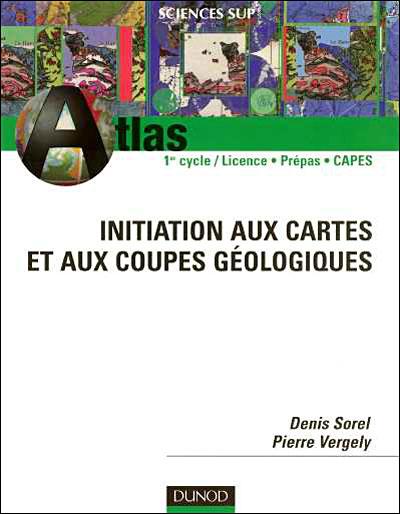 Atlas d'initiation aux cartes et coupes géologiques / Denis Sorel, Pierre Vergély |
