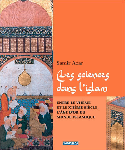 Les sciences dans l'islam entre le VIIeme et le XIIeme siècle l'âge d'or du monde islamique
