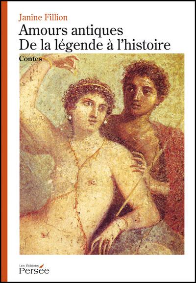 Amours antiques, de la légende à l'histoire