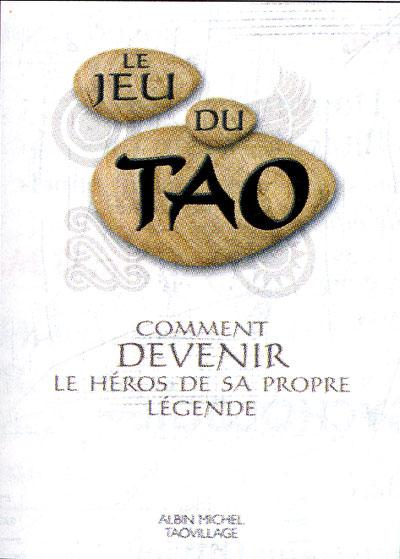 Le Jeu du tao - Comment devenir le héros de sa propre légende