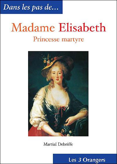 Madame Elisabeth, la princesse martyre
